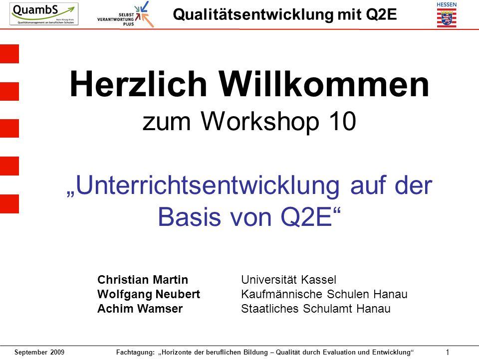 September 2009 Fachtagung: Horizonte der beruflichen Bildung – Qualität durch Evaluation und Entwicklung 1 Qualitätsentwicklung mit Q2E Herzlich Willk