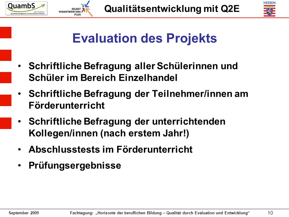 September 2009 Fachtagung: Horizonte der beruflichen Bildung – Qualität durch Evaluation und Entwicklung 10 Qualitätsentwicklung mit Q2E Evaluation de