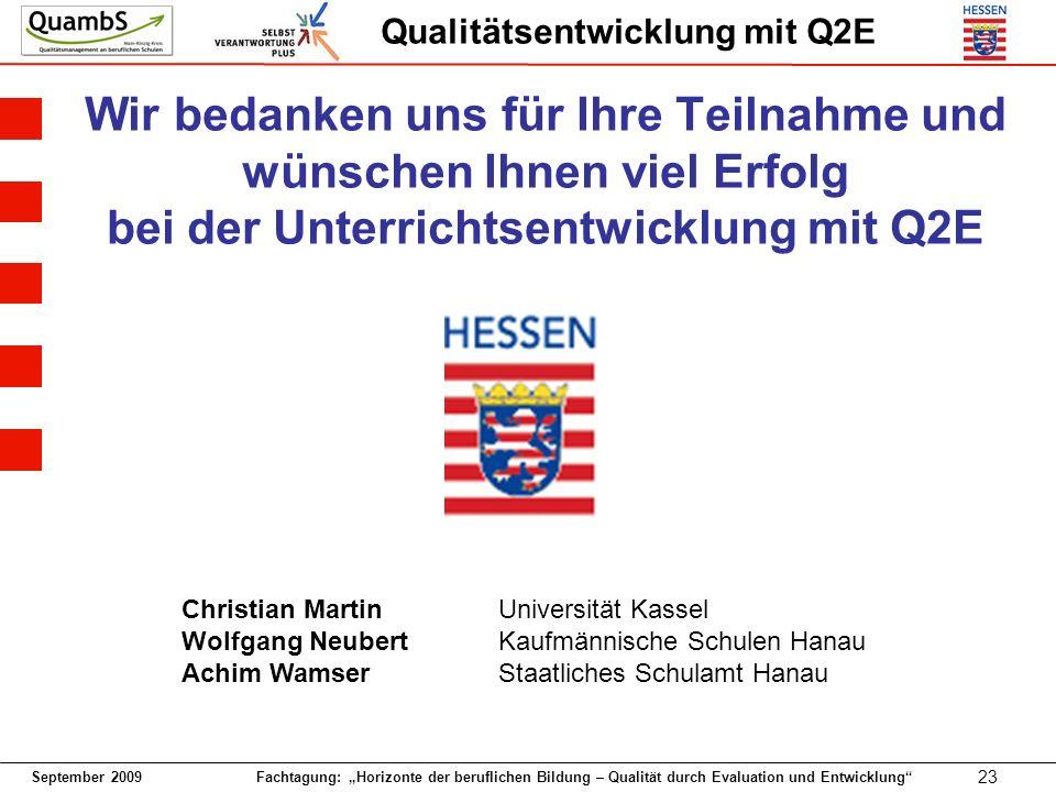 September 2009 Fachtagung: Horizonte der beruflichen Bildung – Qualität durch Evaluation und Entwicklung 23 Qualitätsentwicklung mit Q2E Wir bedanken