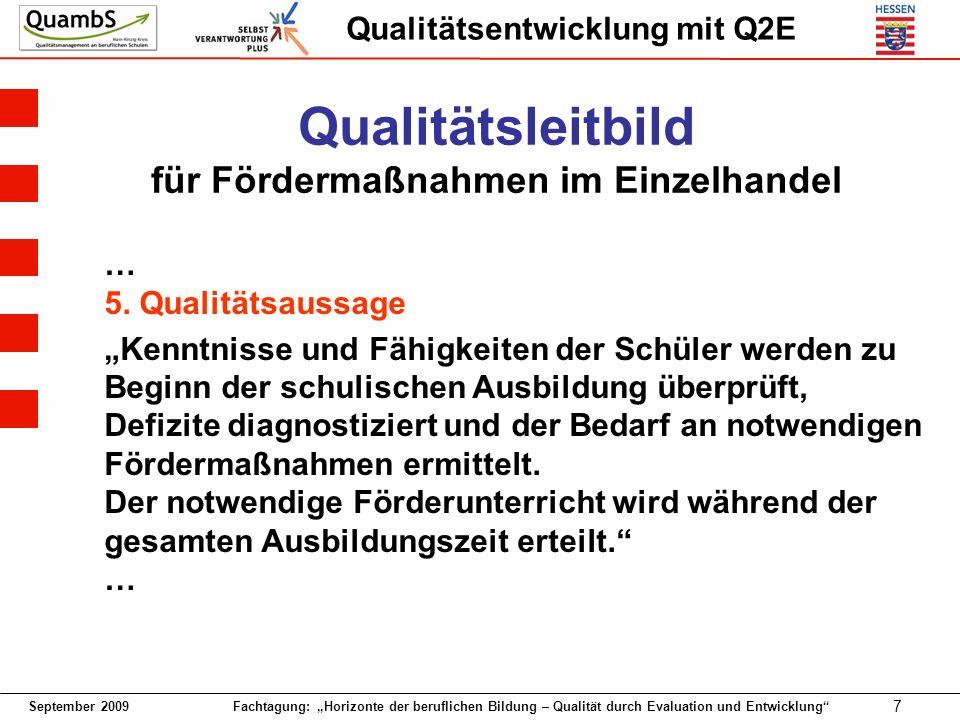 September 2009 Fachtagung: Horizonte der beruflichen Bildung – Qualität durch Evaluation und Entwicklung 7 Qualitätsentwicklung mit Q2E Qualitätsleitbild für Fördermaßnahmen im Einzelhandel … 5.