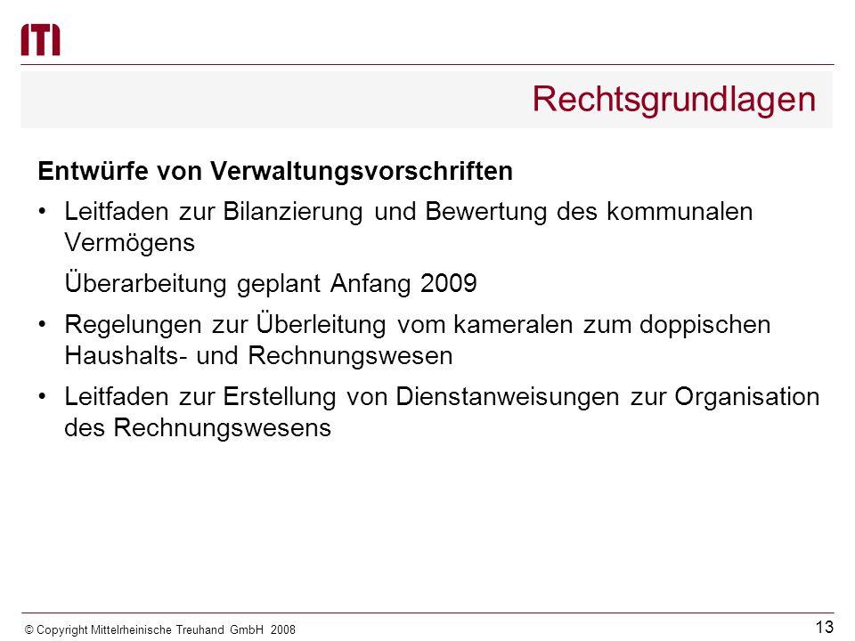 12 © Copyright Mittelrheinische Treuhand GmbH 2008 Rechtsgrundlagen Neufassung von rechnungslegungsrelevanten Verordnungen Neufassung der Gemeindehaushaltsverordnung-Doppik (GemHVO-Doppik) vom 25.