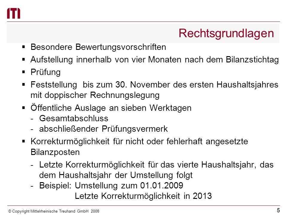 4 © Copyright Mittelrheinische Treuhand GmbH 2008 Rechtsgrundlagen - Genehmigungspflicht bei kreisfreien Städten zur Vermeidung von Behinderungen bei der Einkreisung - Genehmigungspflicht bei Landkreisen zur Vermeidung der Hemmung der Bildung von größeren Landkreisen Pflicht zur Erstellung - einer Eröffnungsbilanz - eines Anhangs - einer Anlagenübersicht - einer Forderungsübersicht - einer Verbindlichkeitenübersicht - einer Übersicht über die aus dem Vorjahr fortgeltenden Verpflichtungsermächtigungen