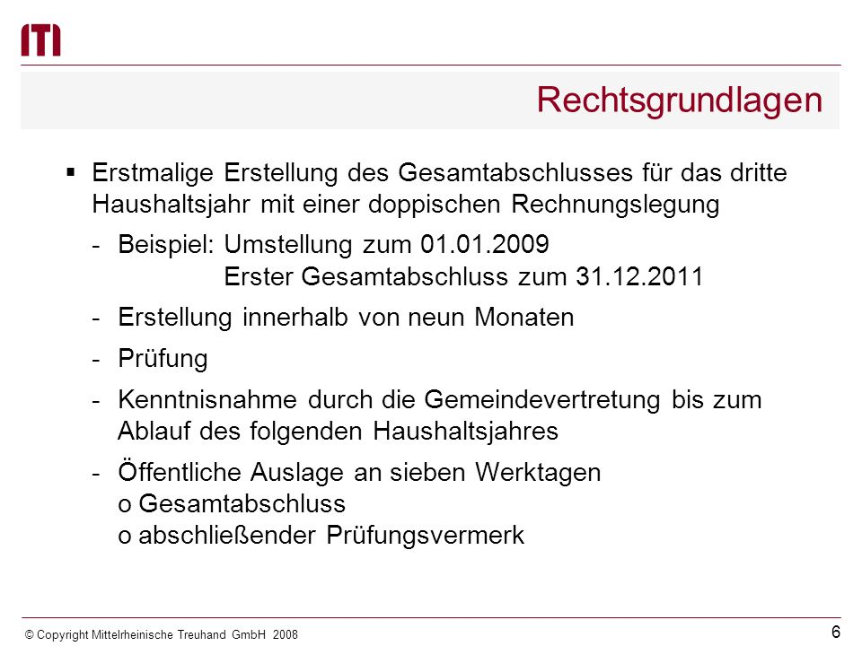 5 © Copyright Mittelrheinische Treuhand GmbH 2008 Rechtsgrundlagen Besondere Bewertungsvorschriften Aufstellung innerhalb von vier Monaten nach dem Bilanzstichtag Prüfung Feststellung bis zum 30.