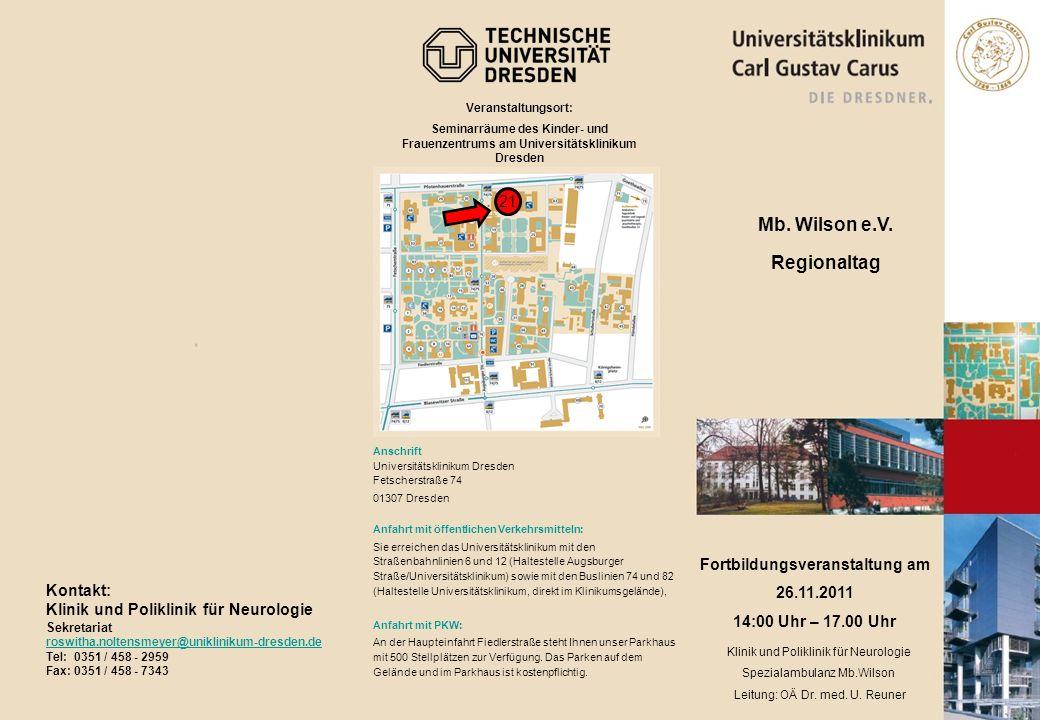 Veranstaltungsort: Seminarräume des Kinder- und Frauenzentrums am Universitätsklinikum Dresden Haus 21 Kontakt: Klinik und Poliklinik für Neurologie S