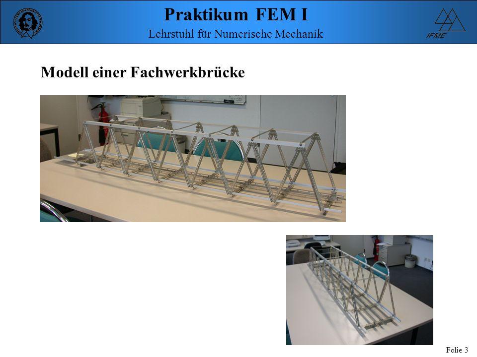 Praktikum FEM I Folie 4 Lehrstuhl für Numerische Mechanik Querschnittsflächen der Stäbe: Untergurt (Al): Stäbe 1 bis 7 A = 30 mm² Obergurt (Al): Stäbe 8 bis 13 A = 28 mm² Diagonalstäbe (Fe): St.