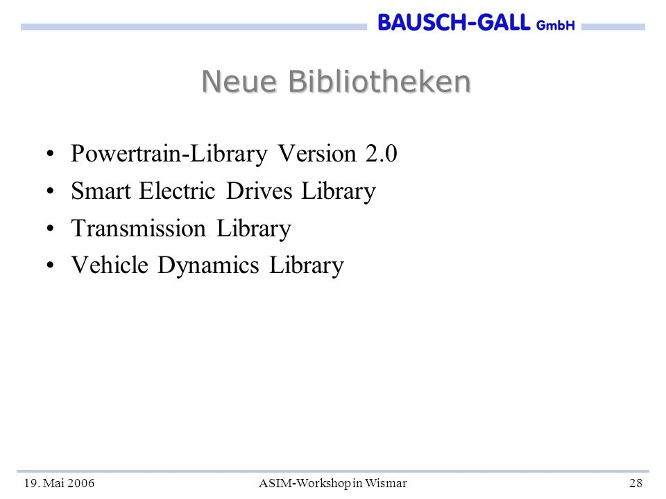 19. Mai 2006ASIM-Workshop in Wismar28 Neue Bibliotheken Powertrain-Library Version 2.0 Smart Electric Drives Library Transmission Library Vehicle Dyna