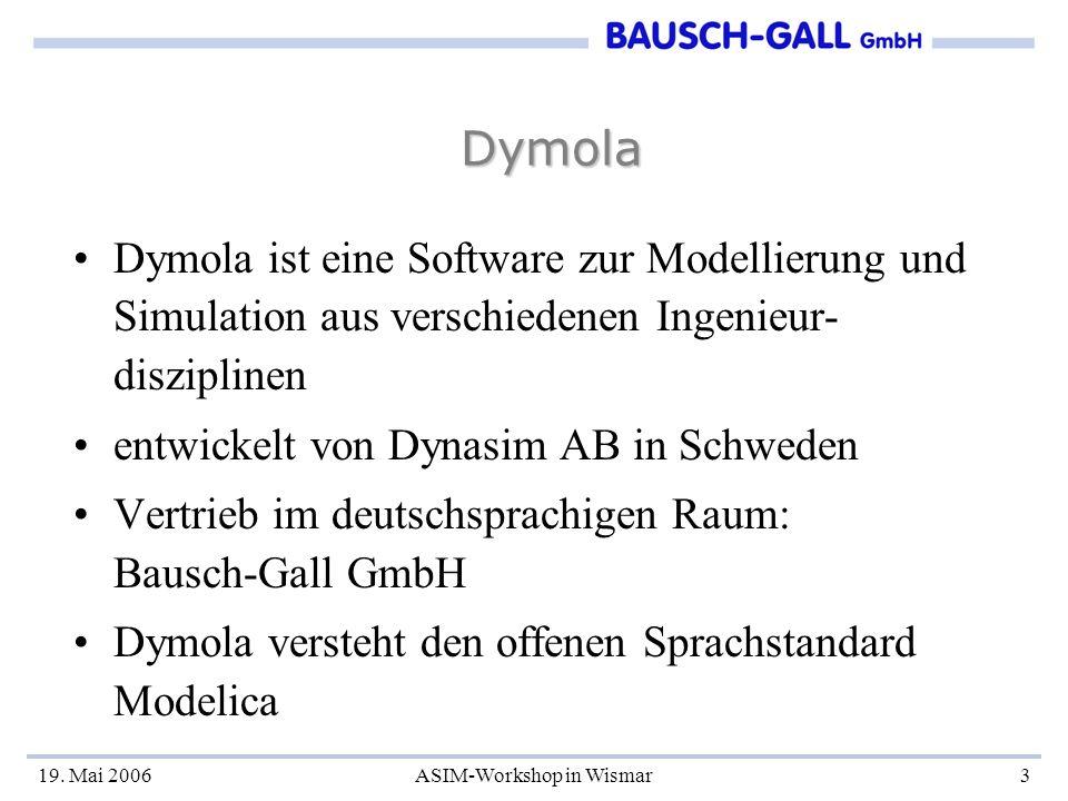 19. Mai 2006ASIM-Workshop in Wismar3 Dymola Dymola ist eine Software zur Modellierung und Simulation aus verschiedenen Ingenieur- disziplinen entwicke