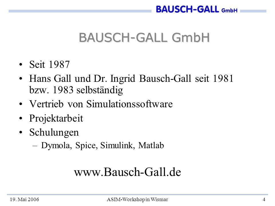19.Mai 2006ASIM-Workshop in Wismar4 BAUSCH-GALL GmbH BAUSCH-GALL GmbH Seit 1987 Hans Gall und Dr.