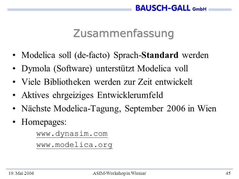 19. Mai 2006ASIM-Workshop in Wismar45 Zusammenfassung Modelica soll (de-facto) Sprach-Standard werden Dymola (Software) unterstützt Modelica voll Viel