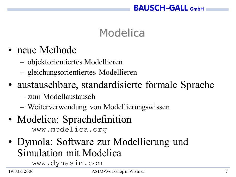 19. Mai 2006ASIM-Workshop in Wismar7 Modelica neue Methode –objektorientiertes Modellieren –gleichungsorientiertes Modellieren austauschbare, standard