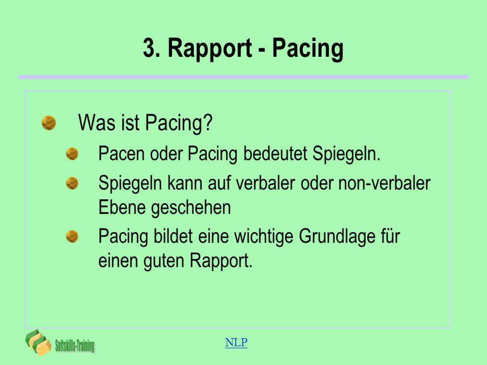 NLP 3. Rapport - Pacing Was ist Pacing? Pacen oder Pacing bedeutet Spiegeln. Spiegeln kann auf verbaler oder non-verbaler Ebene geschehen Pacing bilde