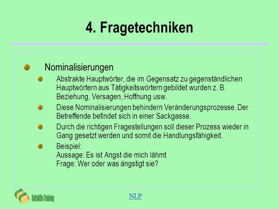 NLP 4. Fragetechniken Nominalisierungen Abstrakte Hauptwörter, die im Gegensatz zu gegenständlichen Hauptwörtern aus Tätigkeitswörtern gebildet wurden