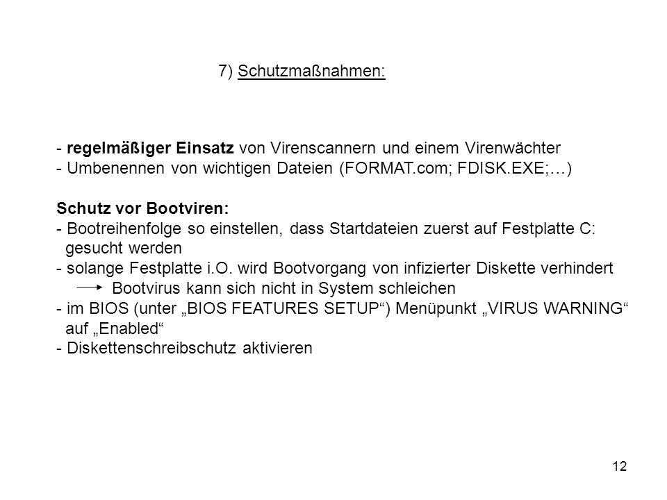 12 7) Schutzmaßnahmen: - regelmäßiger Einsatz von Virenscannern und einem Virenwächter - Umbenennen von wichtigen Dateien (FORMAT.com; FDISK.EXE;…) Sc