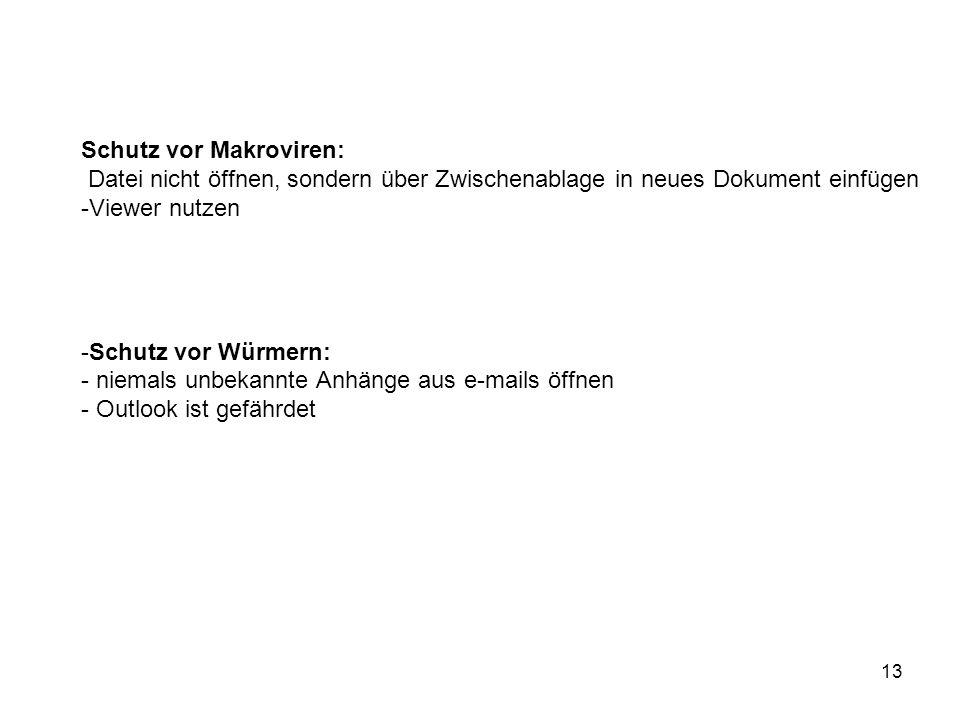 13 Schutz vor Makroviren: Datei nicht öffnen, sondern über Zwischenablage in neues Dokument einfügen -Viewer nutzen -Schutz vor Würmern: - niemals unb