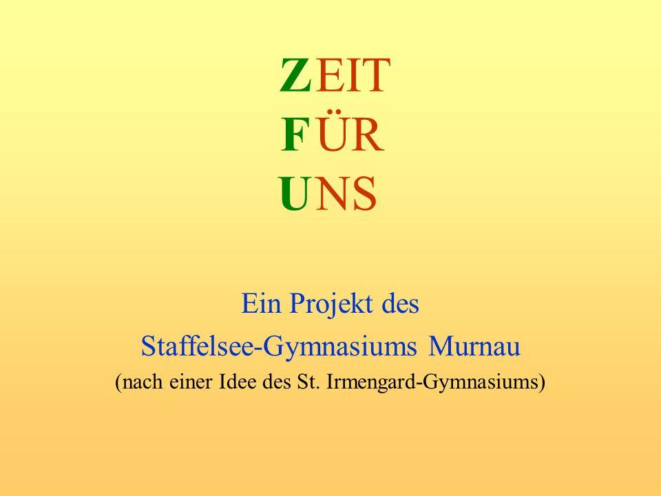 Z F U Ein Projekt des Staffelsee-Gymnasiums Murnau (nach einer Idee des St. Irmengard-Gymnasiums) EIT ÜR NS