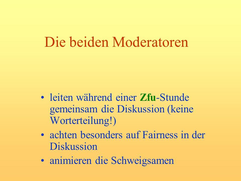 Die beiden Moderatoren leiten während einer Zfu-Stunde gemeinsam die Diskussion (keine Worterteilung!) achten besonders auf Fairness in der Diskussion