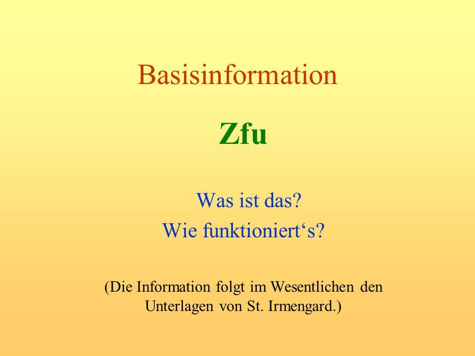 Basisinformation Zfu Was ist das? Wie funktionierts? (Die Information folgt im Wesentlichen den Unterlagen von St. Irmengard.)