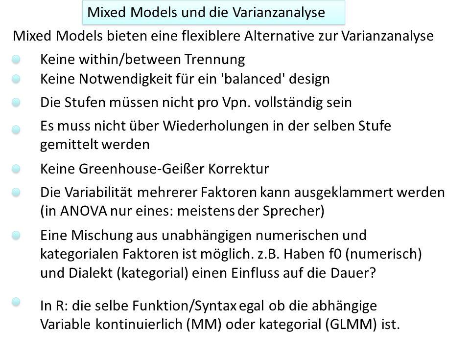 Mixed Models und die Varianzanalyse Mixed Models bieten eine flexiblere Alternative zur Varianzanalyse Keine Notwendigkeit für ein 'balanced' design E