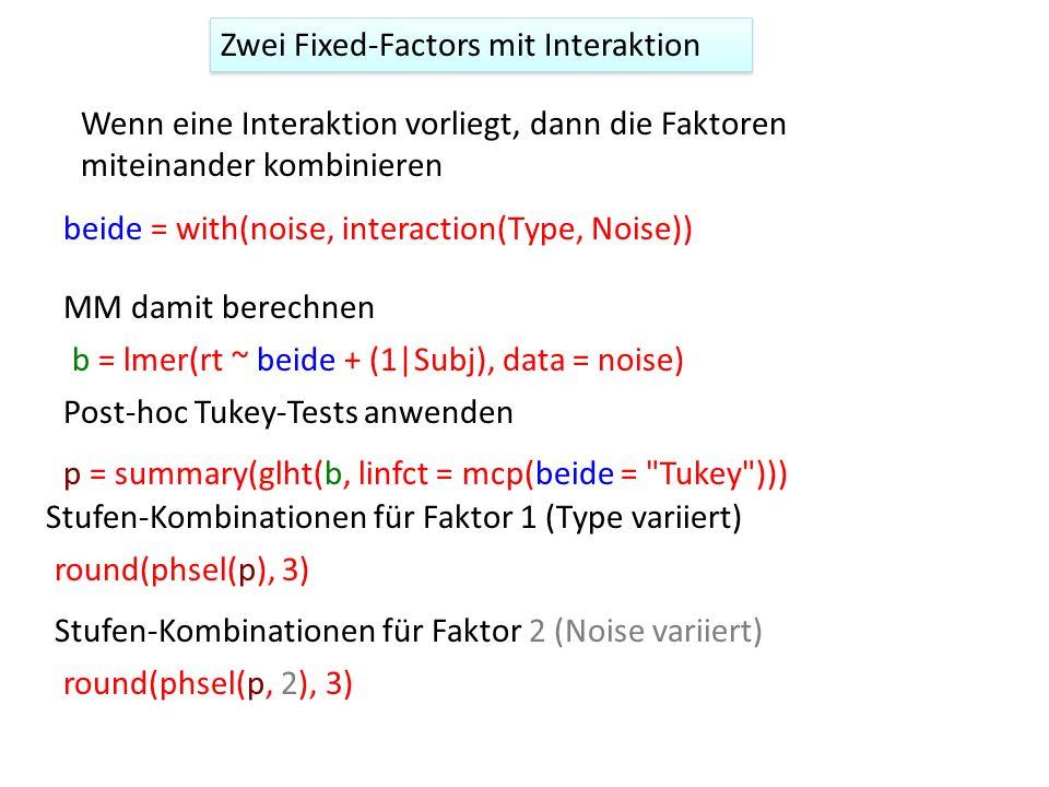 Wenn eine Interaktion vorliegt, dann die Faktoren miteinander kombinieren beide = with(noise, interaction(Type, Noise)) b = lmer(rt ~ beide + (1|Subj)