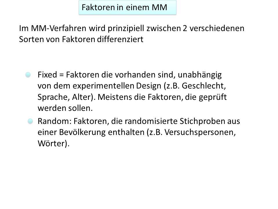 Im MM-Verfahren wird prinzipiell zwischen 2 verschiedenen Sorten von Faktoren differenziert Random: Faktoren, die randomisierte Stichproben aus einer