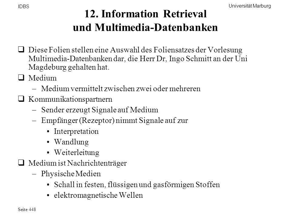 Universität Marburg IDBS Seite 448 12. Information Retrieval und Multimedia-Datenbanken Diese Folien stellen eine Auswahl des Foliensatzes der Vorlesu