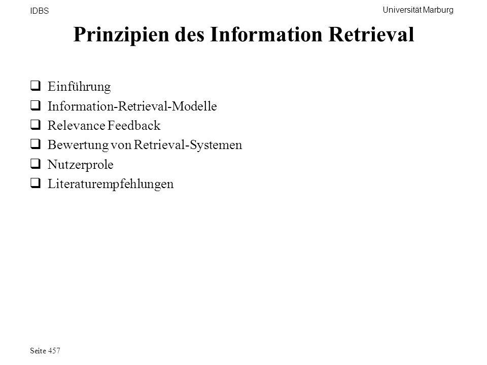 Universität Marburg IDBS Seite 457 Prinzipien des Information Retrieval Einführung Information-Retrieval-Modelle Relevance Feedback Bewertung von Retr
