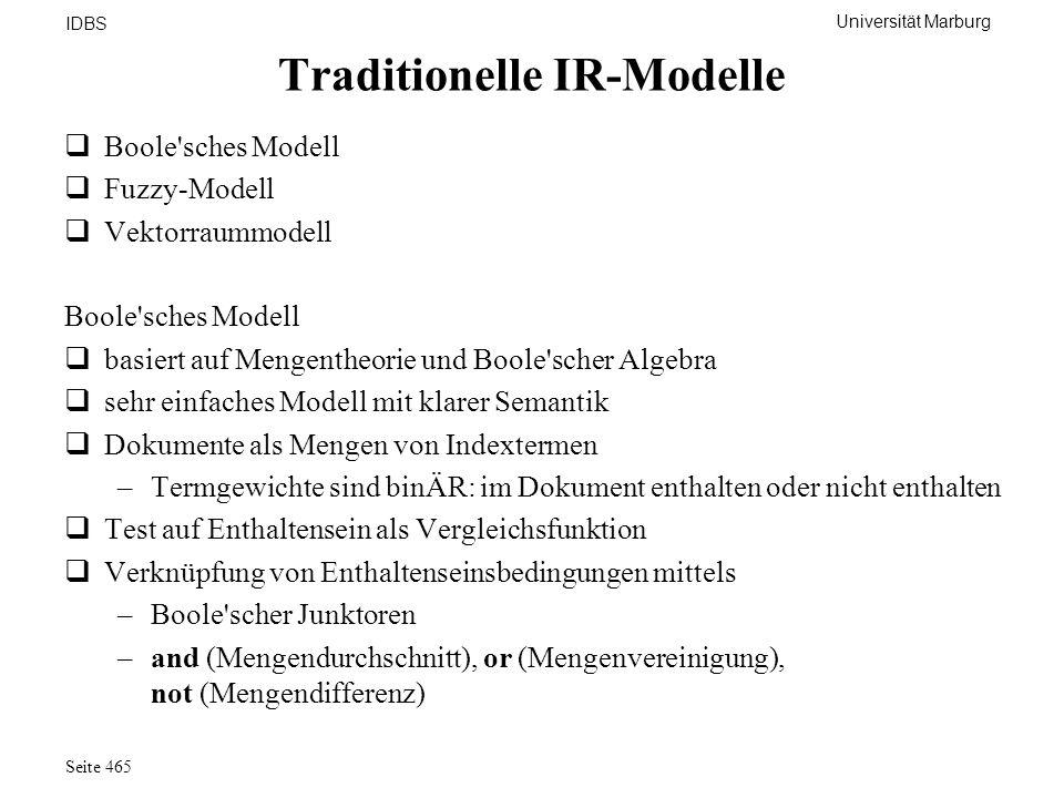 Universität Marburg IDBS Seite 465 Traditionelle IR-Modelle Boole'sches Modell Fuzzy-Modell Vektorraummodell Boole'sches Modell basiert auf Mengentheo