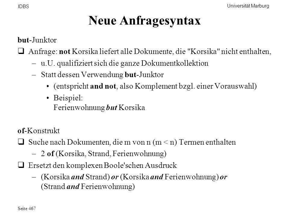 Universität Marburg IDBS Seite 467 Neue Anfragesyntax but-Junktor Anfrage: not Korsika liefert alle Dokumente, die