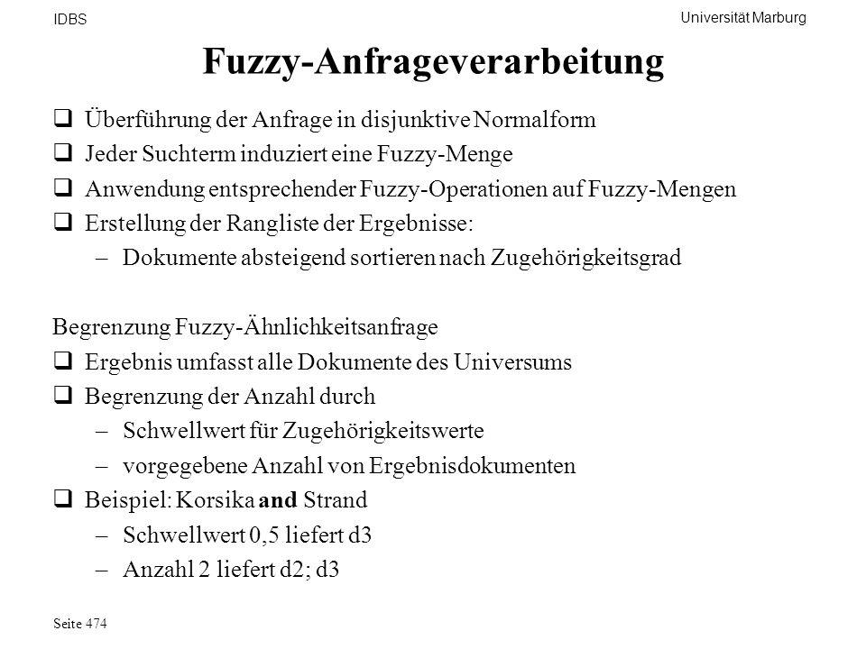 Universität Marburg IDBS Seite 474 Fuzzy-Anfrageverarbeitung Überführung der Anfrage in disjunktive Normalform Jeder Suchterm induziert eine Fuzzy-Men