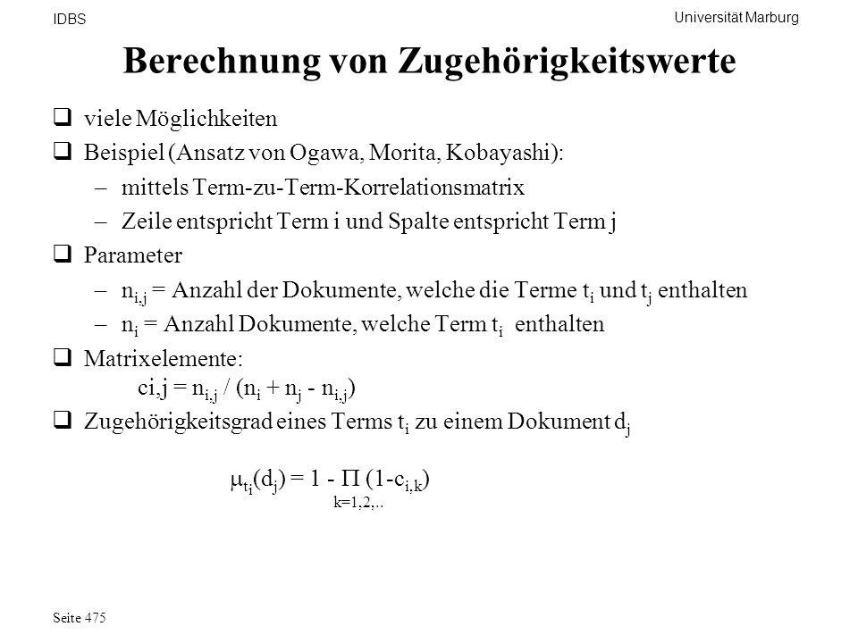 Universität Marburg IDBS Seite 475 Berechnung von Zugehörigkeitswerte viele Möglichkeiten Beispiel (Ansatz von Ogawa, Morita, Kobayashi): –mittels Ter