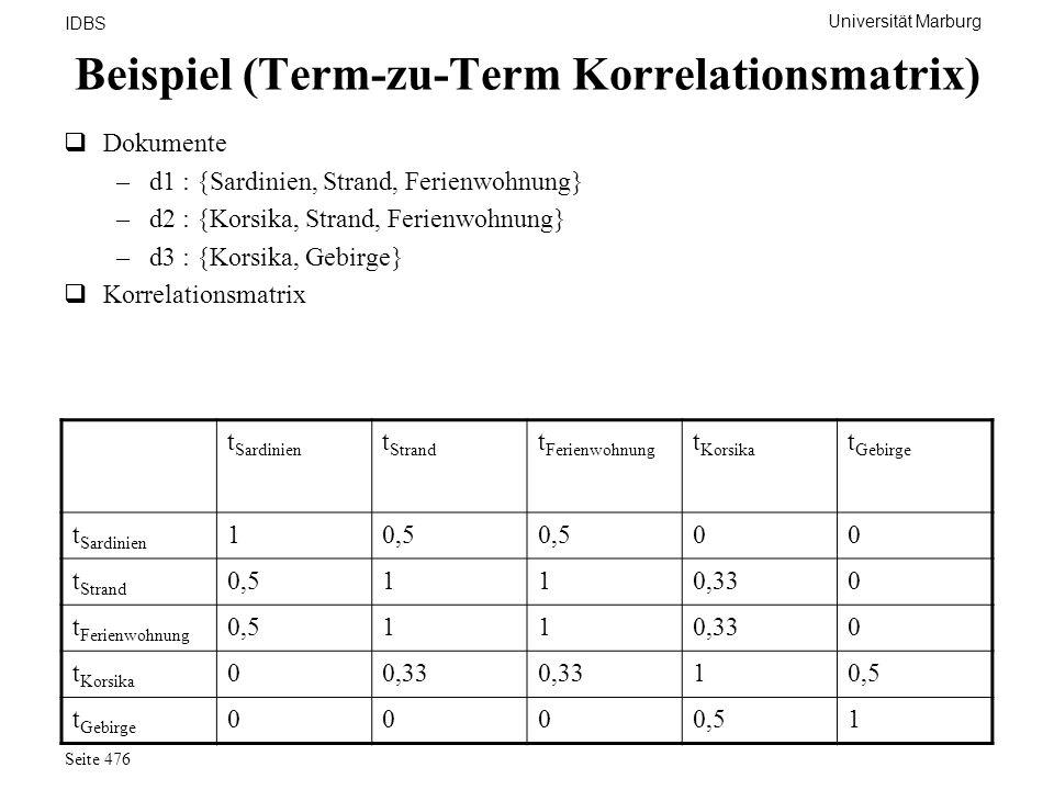 Universität Marburg IDBS Seite 476 Beispiel (Term-zu-Term Korrelationsmatrix) Dokumente –d1 : {Sardinien, Strand, Ferienwohnung} –d2 : {Korsika, Stran