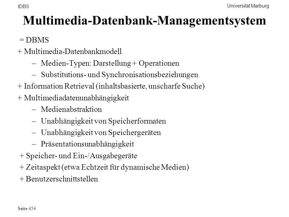 Universität Marburg IDBS Seite 454 Multimedia-Datenbank-Managementsystem = DBMS + Multimedia-Datenbankmodell –Medien-Typen: Darstellung + Operationen