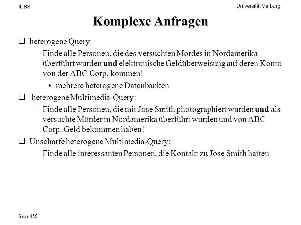 Universität Marburg IDBS Seite 456 Komplexe Anfragen heterogene Query –Finde alle Personen, die des versuchten Mordes in Nordamerika überführt wurden