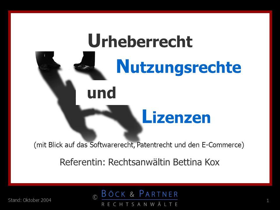 1 © 1 Stand: Oktober 2004 U rheberrecht N utzungsrechte und Referentin: Rechtsanwältin Bettina Kox L izenzen (mit Blick auf das Softwarerecht, Patentr