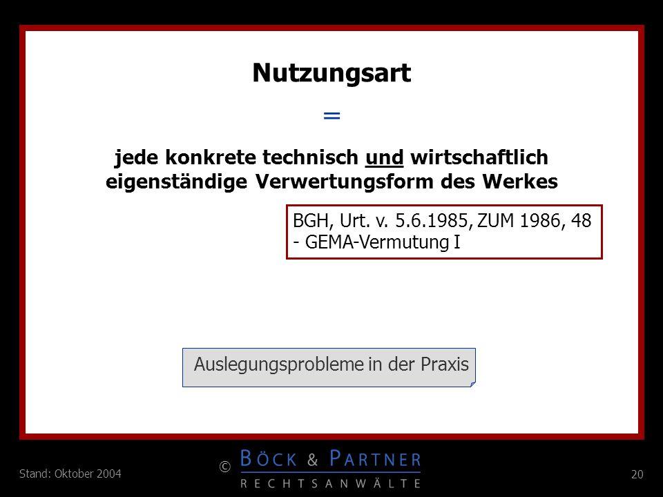20 © Stand: Oktober 2004 = Nutzungsart jede konkrete technisch und wirtschaftlich eigenständige Verwertungsform des Werkes BGH, Urt. v. 5.6.1985, ZUM