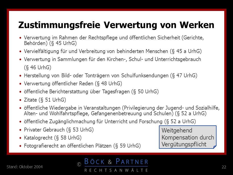 22 © Stand: Oktober 2004 Zustimmungsfreie Verwertung von Werken Verwertung im Rahmen der Rechtspflege und öffentlichen Sicherheit (Gerichte, Behörden)