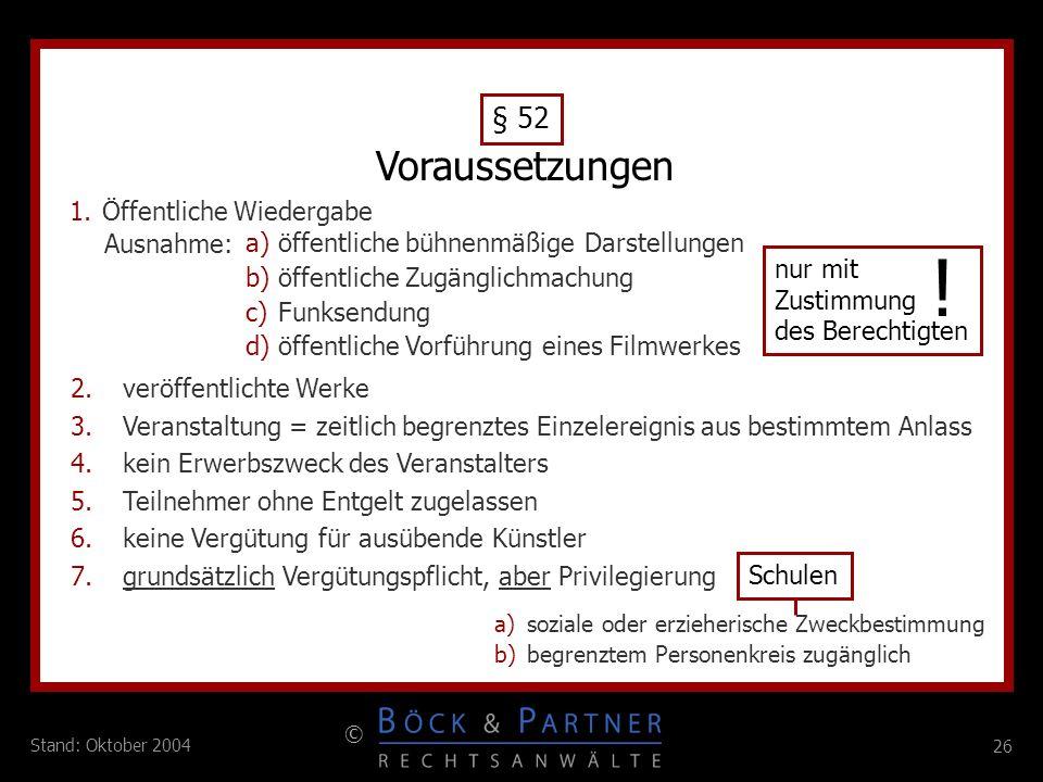 26 © Stand: Oktober 2004 1.Öffentliche Wiedergabe 2.veröffentlichte Werke 3.Veranstaltung = zeitlich begrenztes Einzelereignis aus bestimmtem Anlass 4