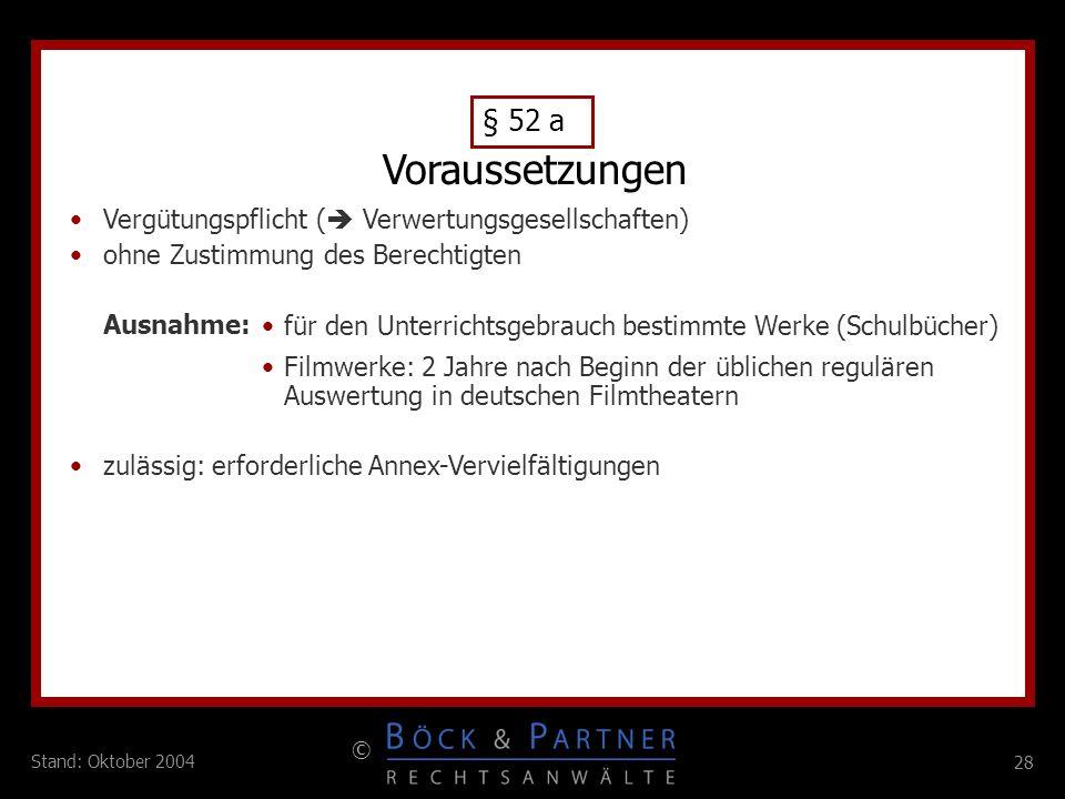 28 © Stand: Oktober 2004 Vergütungspflicht ( Verwertungsgesellschaften) ohne Zustimmung des Berechtigten Ausnahme: zulässig: erforderliche Annex-Vervi