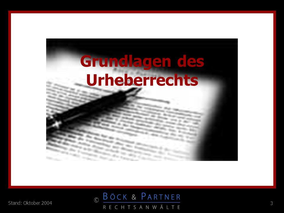 3 © 3 Stand: Oktober 2004 Grundlagen des Urheberrechts