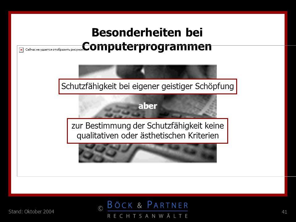 41 © Stand: Oktober 2004 Besonderheiten bei Computerprogrammen Schutzfähigkeit bei eigener geistiger Schöpfung aber zur Bestimmung der Schutzfähigkeit