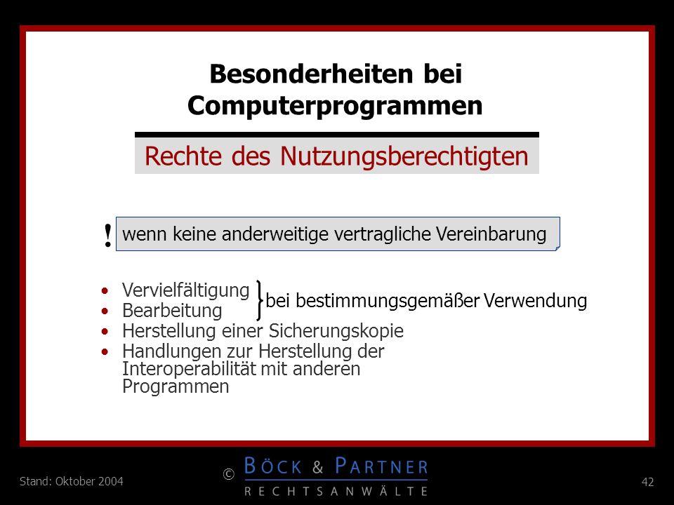42 © Stand: Oktober 2004 Besonderheiten bei Computerprogrammen Rechte des Nutzungsberechtigten wenn keine anderweitige vertragliche Vereinbarung ! Ver
