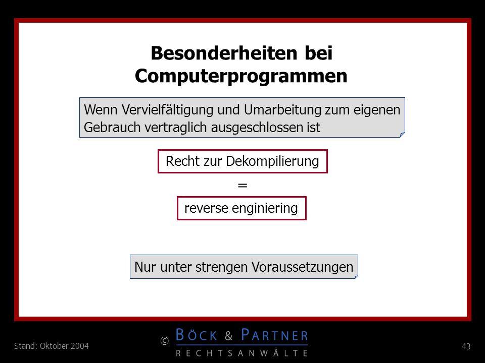 43 © Stand: Oktober 2004 Besonderheiten bei Computerprogrammen Wenn Vervielfältigung und Umarbeitung zum eigenen Gebrauch vertraglich ausgeschlossen i