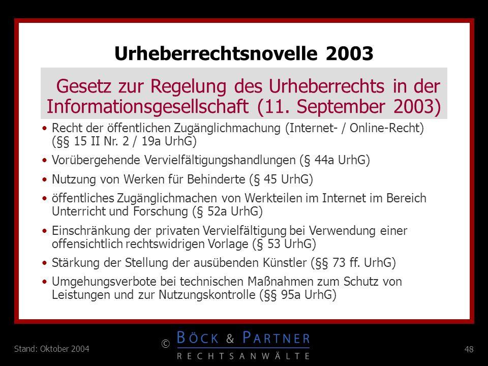 48 © Stand: Oktober 2004 Urheberrechtsnovelle 2003 Gesetz zur Regelung des Urheberrechts in der Informationsgesellschaft (11. September 2003) Recht de
