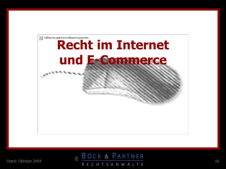 50 © Stand: Oktober 2004 Recht im Internet und E-Commerce