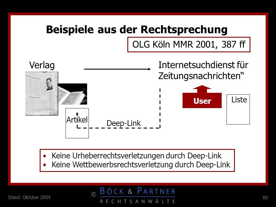 60 © Stand: Oktober 2004 Beispiele aus der Rechtsprechung OLG Köln MMR 2001, 387 ff Internetsuchdienst für Zeitungsnachrichten Keine Urheberrechtsverl