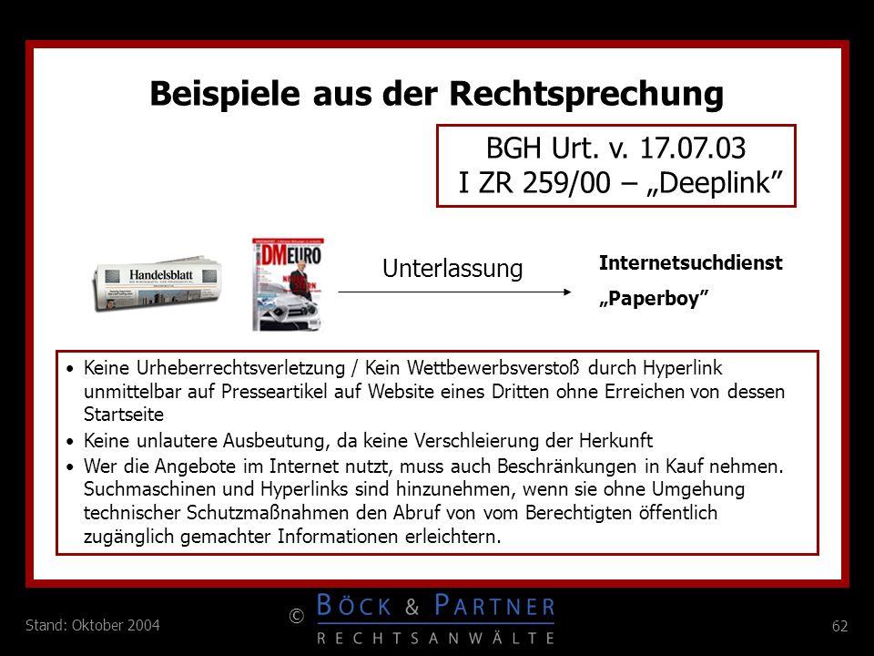 62 © Stand: Oktober 2004 Beispiele aus der Rechtsprechung BGH Urt. v. 17.07.03 I ZR 259/00 – Deeplink Unterlassung Keine Urheberrechtsverletzung / Kei