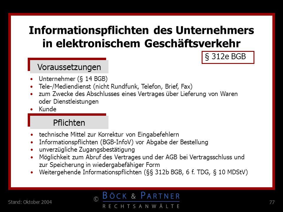 77 © Stand: Oktober 2004 Informationspflichten des Unternehmers in elektronischem Geschäftsverkehr § 312e BGB Voraussetzungen Unternehmer (§ 14 BGB) T