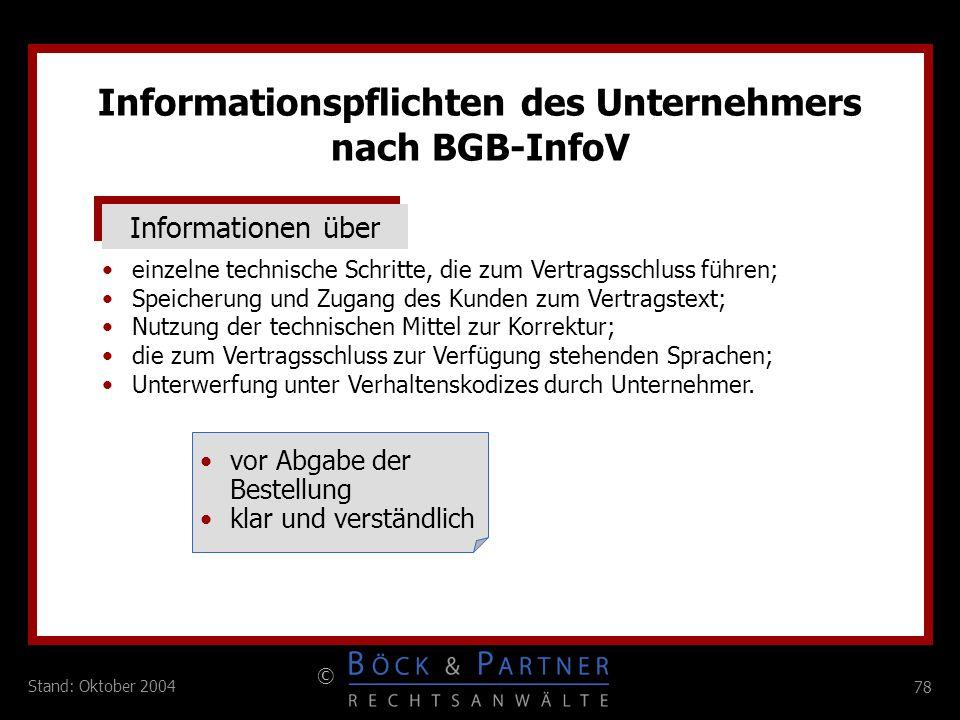 78 © Stand: Oktober 2004 Informationspflichten des Unternehmers nach BGB-InfoV Informationen über einzelne technische Schritte, die zum Vertragsschlus