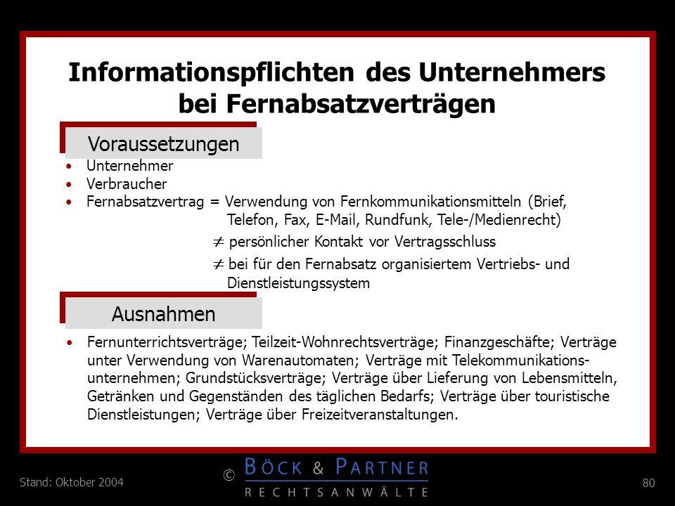 80 © Stand: Oktober 2004 Voraussetzungen Unternehmer Verbraucher Fernabsatzvertrag = Verwendung von Fernkommunikationsmitteln (Brief, Telefon, Fax, E-