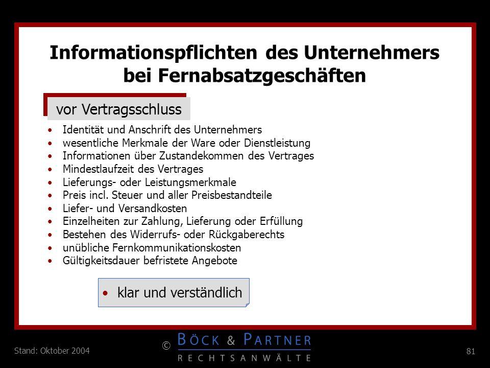 81 © Stand: Oktober 2004 vor Vertragsschluss Identität und Anschrift des Unternehmers wesentliche Merkmale der Ware oder Dienstleistung Informationen